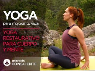 Yoga para mejorar tu vida 8: Yoga restaurativo cuerpo y mente