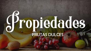 Propiedades de las frutas Dulces