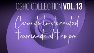 Cuando la eternidad trasciende al tiempo - Parte 4 - OSHO Talks Vol. 13