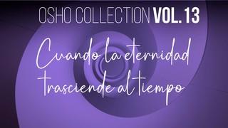 Cuando la eternidad trasciende al tiempo - Parte 2 - OSHO Talks Vol. 13