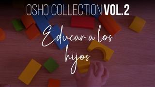 Cualquier forma de ayudar a un niño es errónea - OSHO Talks Vol. 2