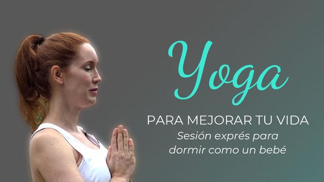 Yoga para mejorar tu vida 10: Sesión exprés para dormir como un bebé