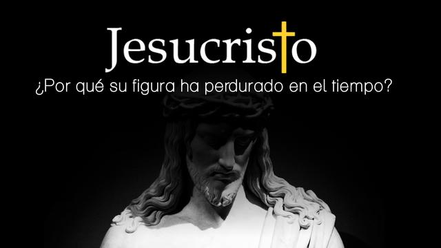 ¿Cuál es la razón por la que la figura de Jesús ha perdurado en el tiempo?