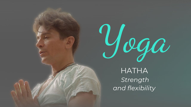 Hatha Yoga: strength and flexibility